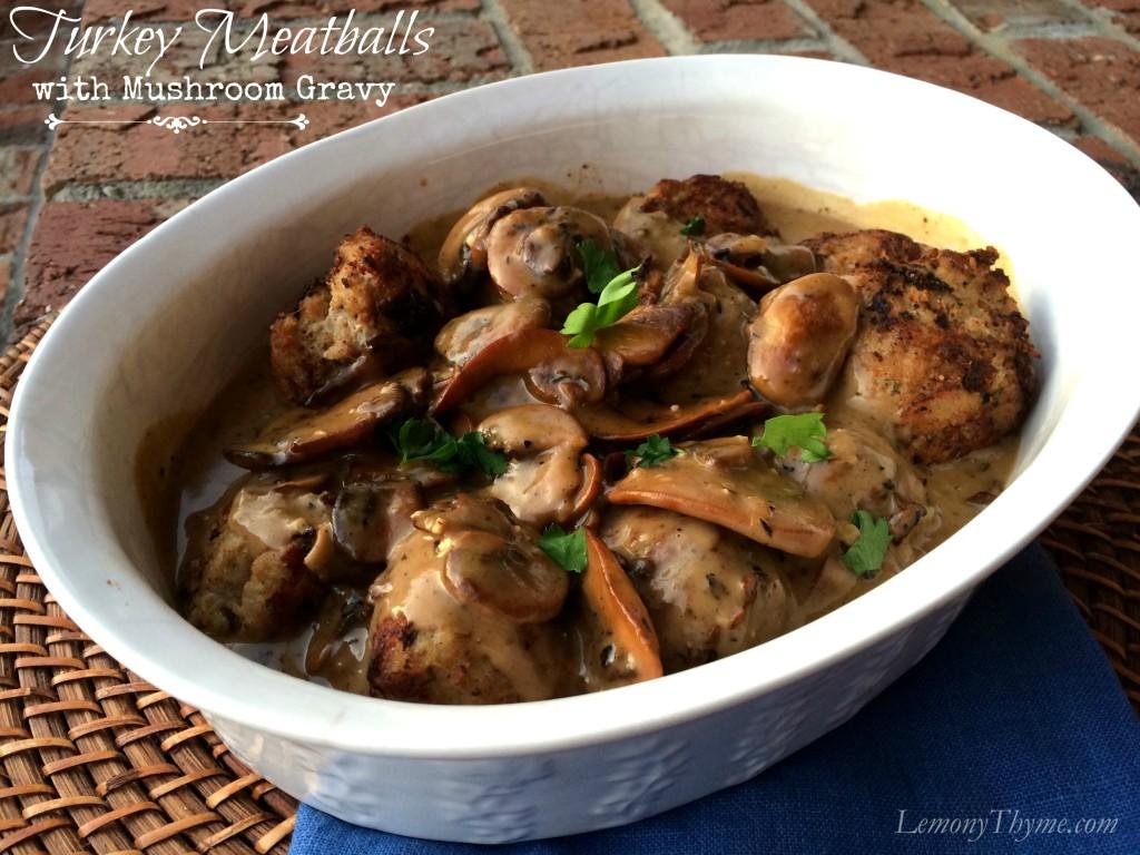 Turkey Meatballs {with Mushroom Gravy} Lemony Thyme
