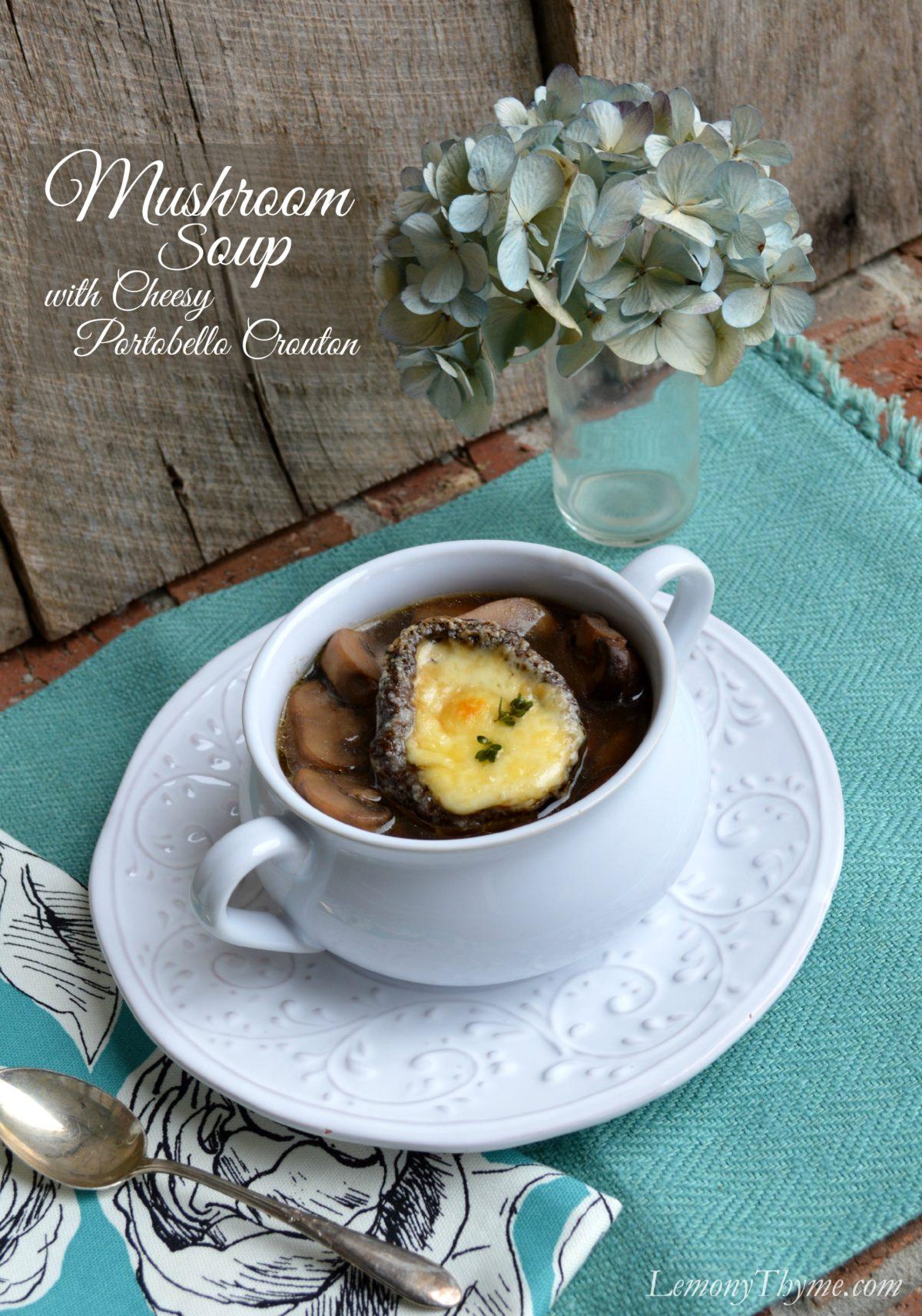 Mushroom Soup with Cheesy Portobella Crouton | LemonyThyme.com | #ShareTheLove #SoupRecipes
